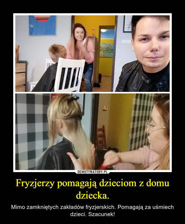 Fryzjerzy pomagają dzieciom z domu dziecka. – Mimo zamkniętych zakładów fryzjerskich. Pomagają za uśmiech dzieci. Szacunek!