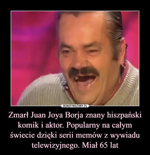 Zmarł Juan Joya Borja znany hiszpański komik i aktor. Popularny na całym świecie dzięki serii memów z wywiadu telewizyjnego. Miał 65 lat