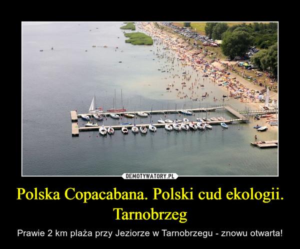 Polska Copacabana. Polski cud ekologii.Tarnobrzeg – Prawie 2 km plaża przy Jeziorze w Tarnobrzegu - znowu otwarta!
