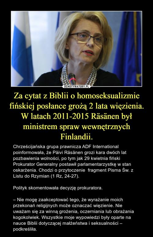Za cytat z Biblii o homoseksualizmie fińskiej posłance grożą 2 lata więzienia. W latach 2011-2015 Räsänen był ministrem spraw wewnętrznych Finlandii.