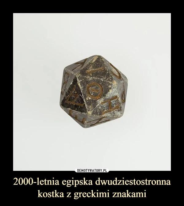 2000-letnia egipska dwudziestostronna kostka z greckimi znakami –