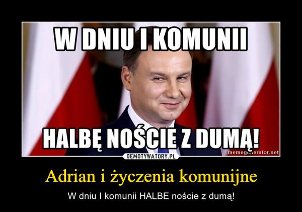 Adrian i życzenia komunijne – W dniu I komunii HALBE noście z dumą!