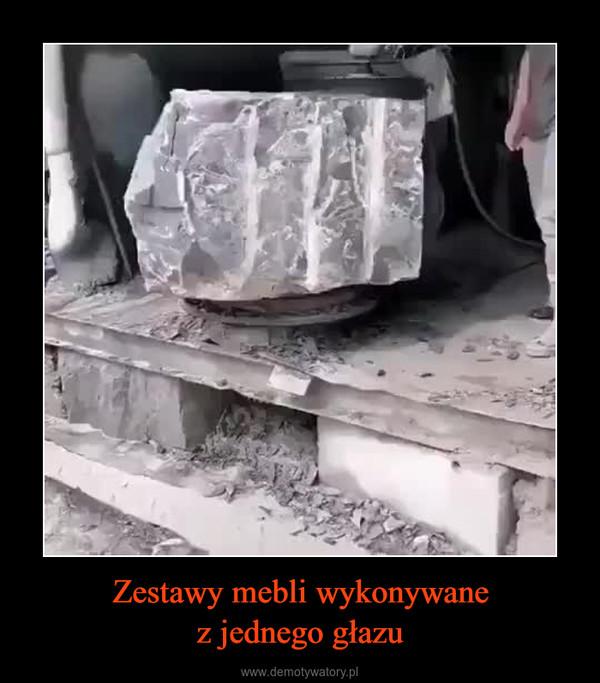 Zestawy mebli wykonywanez jednego głazu –