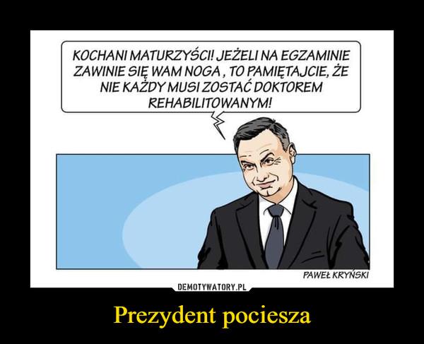 Prezydent pociesza –