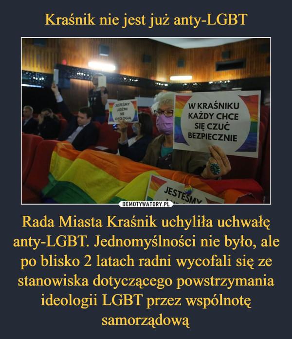 Rada Miasta Kraśnik uchyliła uchwałę anty-LGBT. Jednomyślności nie było, ale po blisko 2 latach radni wycofali się ze stanowiska dotyczącego powstrzymania ideologii LGBT przez wspólnotę samorządową –