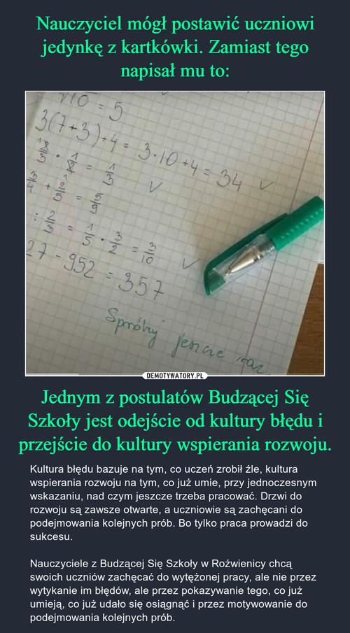 Nauczyciel mógł postawić uczniowi jedynkę z kartkówki. Zamiast tego napisał mu to: Jednym z postulatów Budzącej Się Szkoły jest odejście od kultury błędu i przejście do kultury wspierania rozwoju.