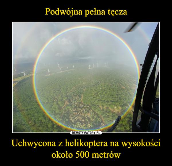 Uchwycona z helikoptera na wysokościokoło 500 metrów –
