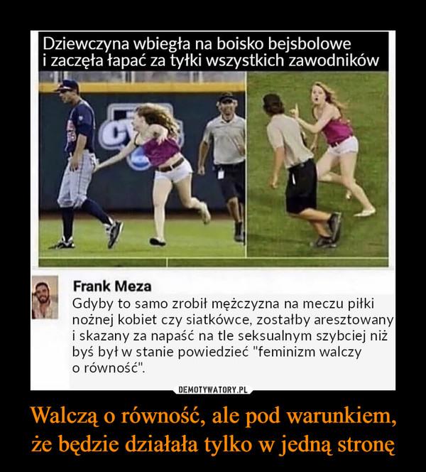 """Walczą o równość, ale pod warunkiem, że będzie działała tylko w jedną stronę –  Dziewczyna wbiegła na boisko bejsbolowe i zaczęła łapać za tyłki wszystkich zawodników Frank Meza Gdyby to samo zrobił mężczyzna na meczu piłki nożnej kobiet czy siatkówce, zostałby aresztowany i skazany za napaść na tle seksualnym szybciej niż byś był w stanie powiedzieć """"feminizm walczy o równość""""."""