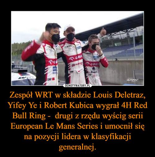 Zespół WRT w składzie Louis Deletraz, Yifey Ye i Robert Kubica wygrał 4H Red Bull Ring -  drugi z rzędu wyścig serii European Le Mans Series i umocnił się na pozycji lidera w klasyfikacji generalnej.