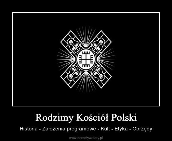 Rodzimy Kościół Polski – Historia - Założenia programowe - Kult - Etyka - Obrzędy
