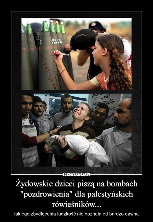 """Żydowskie dzieci piszą na bombach """"pozdrowienia"""" dla palestyńskich rówieśników..."""