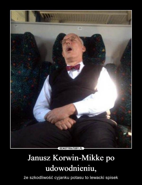 Janusz Korwin-Mikke po udowodnieniu, – że szkodliwość cyjanku potasu to lewacki spisek