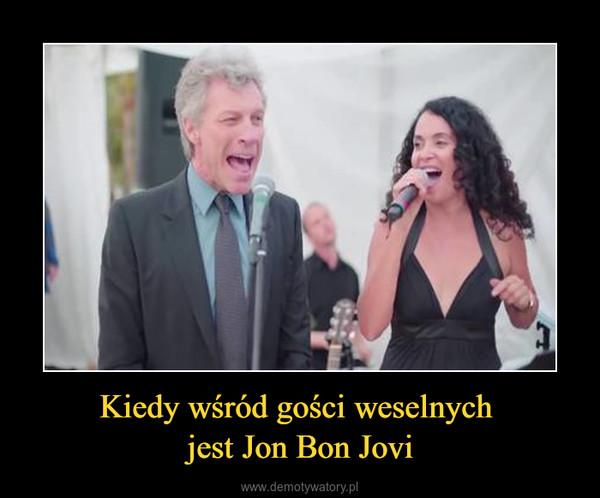 Kiedy wśród gości weselnych jest Jon Bon Jovi –