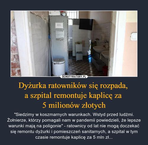 Dyżurka ratowników się rozpada,  a szpital remontuje kaplicę za  5 milionów złotych