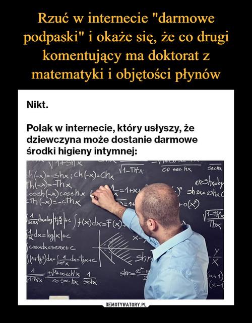 """Rzuć w internecie """"darmowe podpaski"""" i okaże się, że co drugi komentujący ma doktorat z matematyki i objętości płynów"""