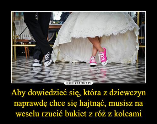 Aby dowiedzieć się, która z dziewczyn naprawdę chce się hajtnąć, musisz na weselu rzucić bukiet z róż z kolcami