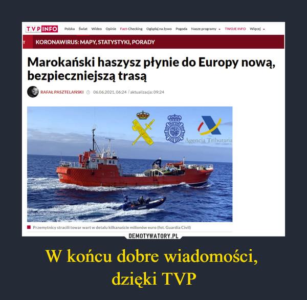 W końcu dobre wiadomości, dzięki TVP –  Marokański haszysz płynie do Europy nową, bezpieczniejszą trasą