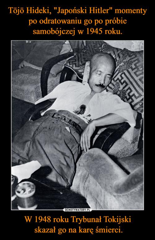 """Tōjō Hideki, """"Japoński Hitler"""" momenty po odratowaniu go po próbie samobójczej w 1945 roku. W 1948 roku Trybunał Tokijski  skazał go na karę śmierci."""