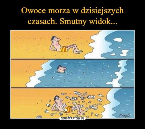 Owoce morza w dzisiejszych czasach. Smutny widok...