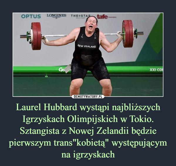 """Laurel Hubbard wystąpi na najbliższych Igrzyskach Olimpijskich w Tokio. Sztangista z Nowej Zelandii będzie pierwszym trans""""kobietą"""" występującym na igrzyskach –"""