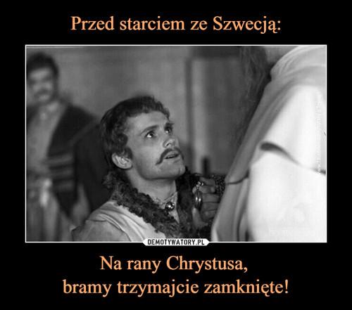 Przed starciem ze Szwecją: Na rany Chrystusa,  bramy trzymajcie zamknięte!