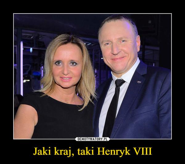 Jaki kraj, taki Henryk VIII –