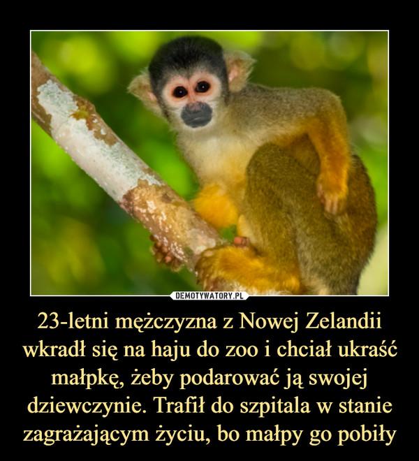 23-letni mężczyzna z Nowej Zelandii wkradł się na haju do zoo i chciał ukraść małpkę, żeby podarować ją swojej dziewczynie. Trafił do szpitala w stanie zagrażającym życiu, bo małpy go pobiły –