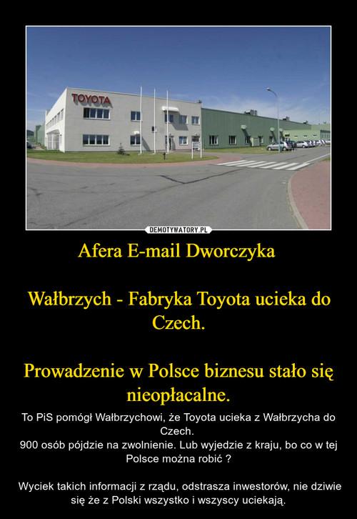 Afera E-mail Dworczyka   Wałbrzych - Fabryka Toyota ucieka do Czech.  Prowadzenie w Polsce biznesu stało się nieopłacalne.