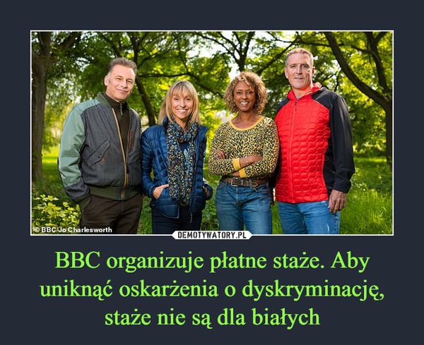 BBC organizuje płatne staże. Aby uniknąć oskarżenia o dyskryminację, staże nie są dla białych –