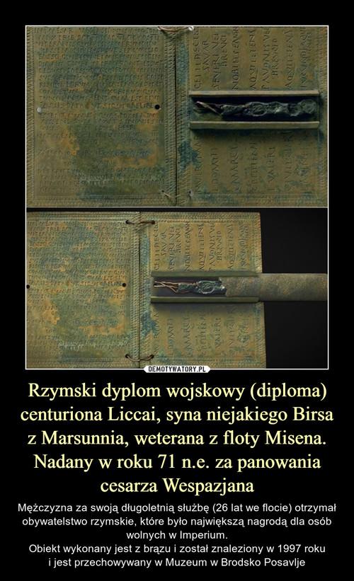 Rzymski dyplom wojskowy (diploma) centuriona Liccai, syna niejakiego Birsa z Marsunnia, weterana z floty Misena. Nadany w roku 71 n.e. za panowania cesarza Wespazjana
