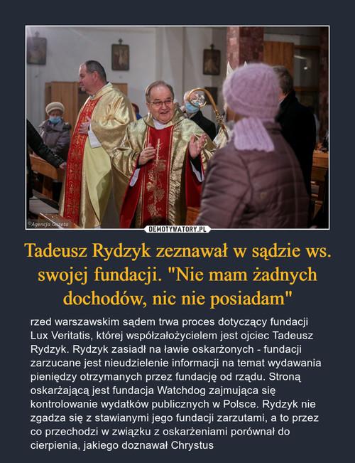 """Tadeusz Rydzyk zeznawał w sądzie ws. swojej fundacji. """"Nie mam żadnych dochodów, nic nie posiadam"""""""