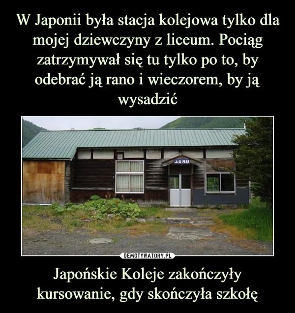 Japońskie Koleje zakończyły kursowanie, gdy skończyła szkołę –