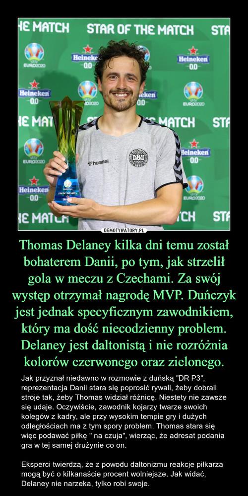Thomas Delaney kilka dni temu został bohaterem Danii, po tym, jak strzelił gola w meczu z Czechami. Za swój występ otrzymał nagrodę MVP. Duńczyk jest jednak specyficznym zawodnikiem, który ma dość niecodzienny problem. Delaney jest daltonistą i nie rozróżnia kolorów czerwonego oraz zielonego.