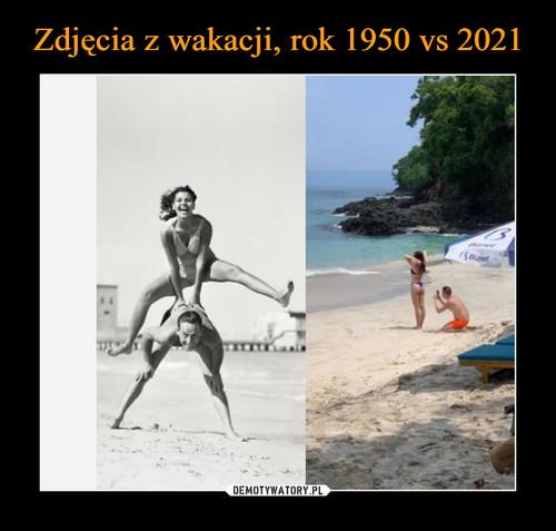 Zdjęcia z wakacji, rok 1950 vs 2021