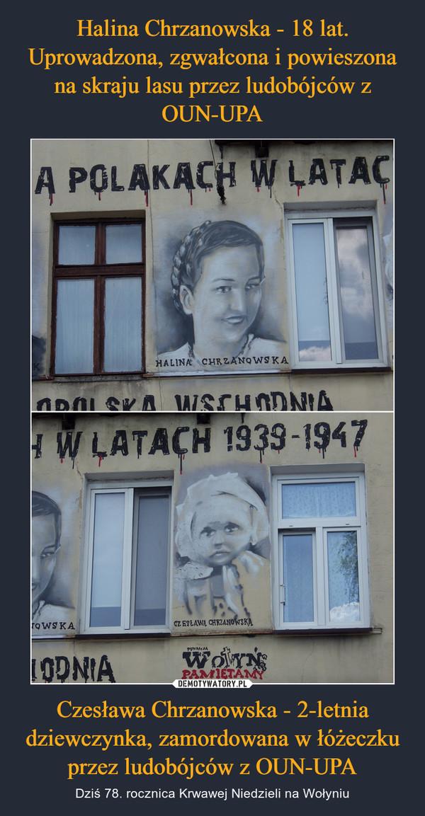 Czesława Chrzanowska - 2-letnia dziewczynka, zamordowana w łóżeczku przez ludobójców z OUN-UPA – Dziś 78. rocznica Krwawej Niedzieli na Wołyniu