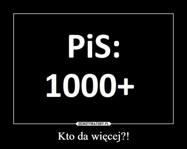 Kto da więcej?! –