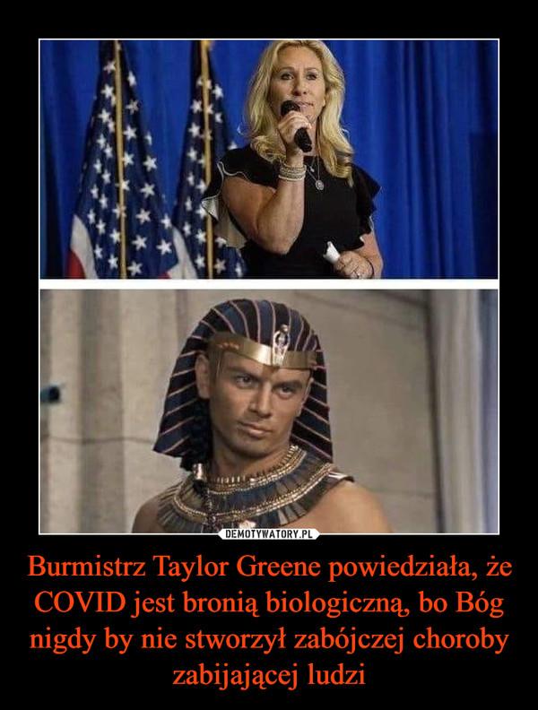 Burmistrz Taylor Greene powiedziała, że COVID jest bronią biologiczną, bo Bóg nigdy by nie stworzył zabójczej choroby zabijającej ludzi –