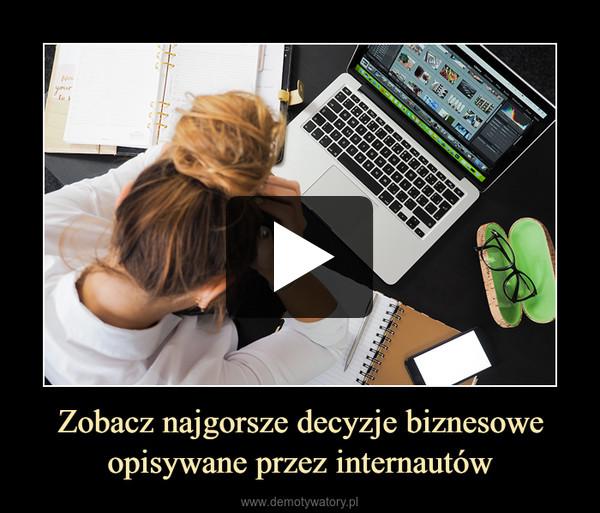 Zobacz najgorsze decyzje biznesowe opisywane przez internautów –
