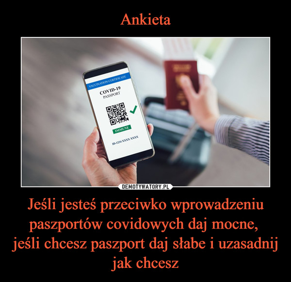 Jeśli jesteś przeciwko wprowadzeniu paszportów covidowych daj mocne, jeśli chcesz paszport daj słabe i uzasadnij jak chcesz –