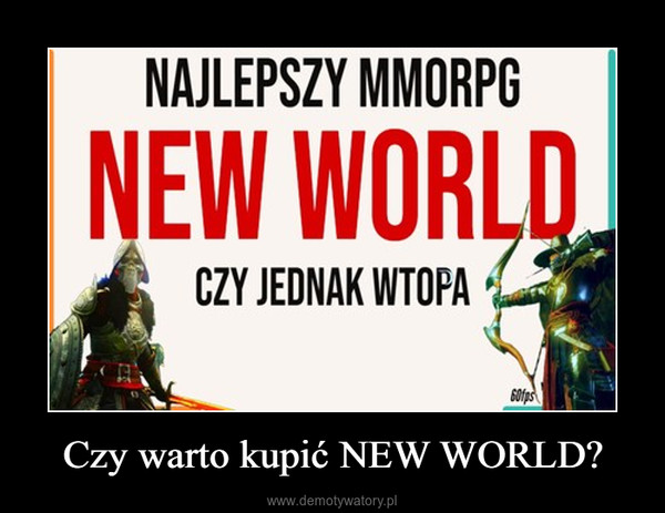 Czy warto kupić NEW WORLD? –