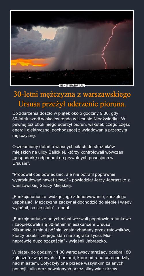 30-letni mężczyzna z warszawskiego Ursusa przeżył uderzenie pioruna.