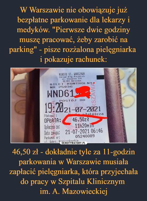 """W Warszawie nie obowiązuje już bezpłatne parkowanie dla lekarzy i medyków. """"Pierwsze dwie godziny muszę pracować, żeby zarobić na parking"""" - pisze rozżalona pielęgniarka  i pokazuje rachunek: 46,50 zł - dokładnie tyle za 11-godzin parkowania w Warszawie musiała zapłacić pielęgniarka, która przyjechała do pracy w Szpitalu Klinicznym  im. A. Mazowieckiej"""
