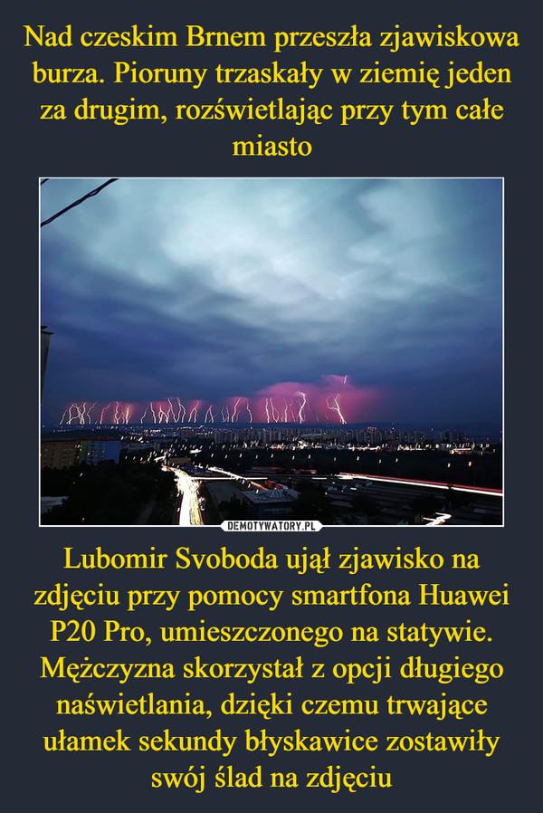 Lubomir Svoboda ujął zjawisko na zdjęciu przy pomocy smartfona Huawei P20 Pro, umieszczonego na statywie.Mężczyzna skorzystał z opcji długiego naświetlania, dzięki czemu trwające ułamek sekundy błyskawice zostawiły swój ślad na zdjęciu –