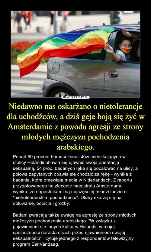 Niedawno nas oskarżano o nietolerancje dla uchodźców, a dziś geje boją się żyć w Amsterdamie z powodu agresji ze strony młodych mężczyzn pochodzenia arabskiego.