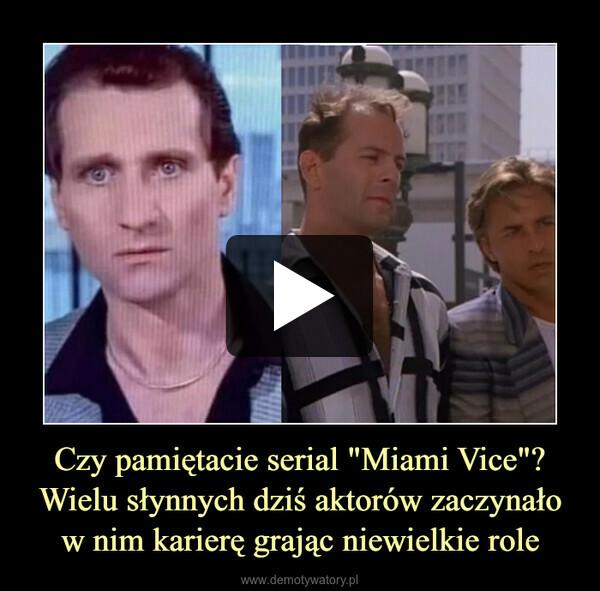 """Czy pamiętacie serial """"Miami Vice""""?Wielu słynnych dziś aktorów zaczynało w nim karierę grając niewielkie role –"""