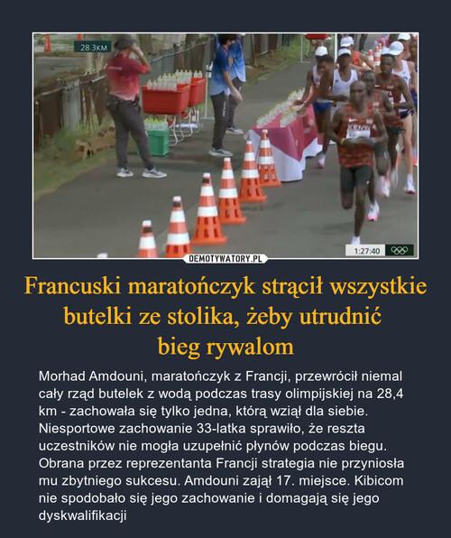 Francuski maratończyk strącił wszystkie butelki ze stolika, żeby utrudnić  bieg rywalom