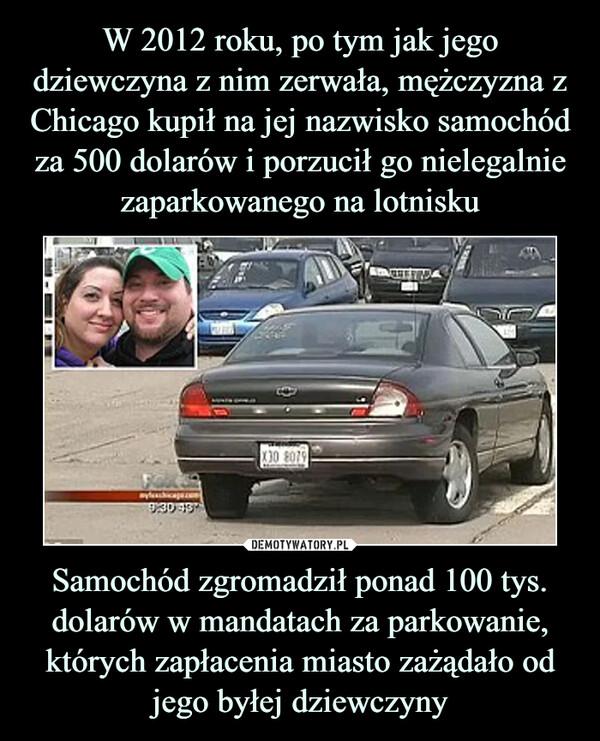 Samochód zgromadził ponad 100 tys. dolarów w mandatach za parkowanie, których zapłacenia miasto zażądało od jego byłej dziewczyny –