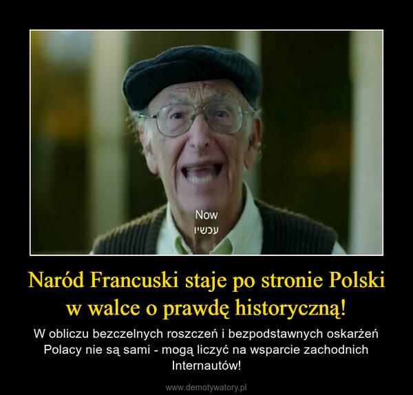 Naród Francuski staje po stronie Polski w walce o prawdę historyczną! – W obliczu bezczelnych roszczeń i bezpodstawnych oskarżeń Polacy nie są sami - mogą liczyć na wsparcie zachodnich Internautów!