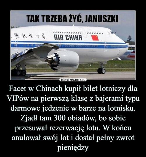 Facet w Chinach kupił bilet lotniczy dla VIPów na pierwszą klasę z bajerami typu darmowe jedzenie w barze na lotnisku. Zjadł tam 300 obiadów, bo sobie przesuwał rezerwację lotu. W końcu anulował swój lot i dostał pełny zwrot pieniędzy