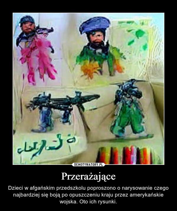 Przerażające – Dzieci w afgańskim przedszkolu poproszono o narysowanie czego najbardziej się boją po opuszczeniu kraju przez amerykańskie wojska. Oto ich rysunki.
